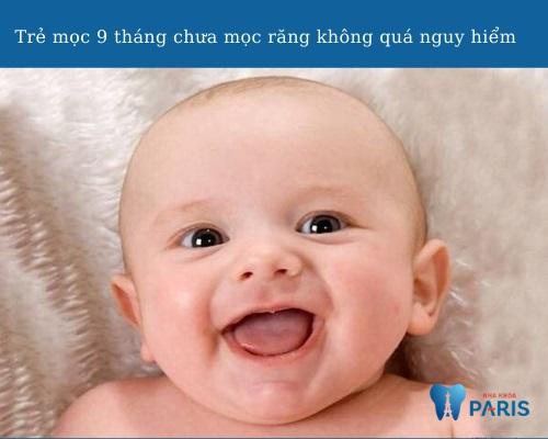 Trẻ 7, 8, 9 tháng tuổi vẫn chưa mọc răng có sao không?