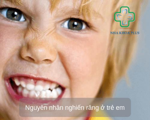 Nguyên nhân nghiến răng ở trẻ em